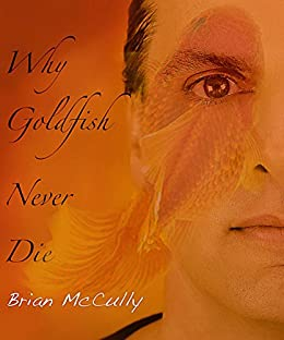 Why Goldfish Never Die: A tale of five seasons. by [McCully, Brian]