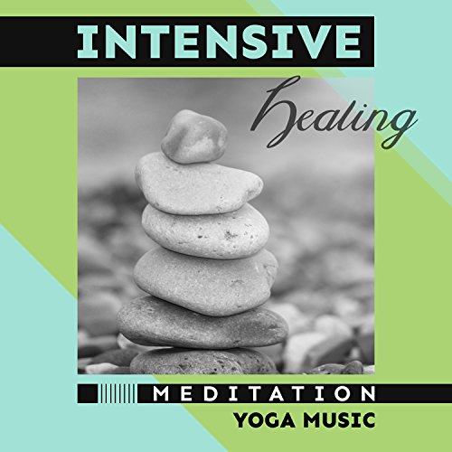 Intensive Healing : Meditation, Yoga Music, Healthy Mind, Body & Soul, Extreme Stress and Anxiety Relief ()