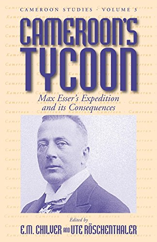 Cameroon's Tycoon: Max Esser's Expedition and its Consequences (Cameroon Studies)
