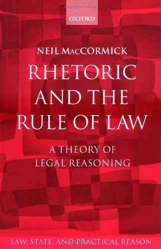 Rhetoric And The Rule Of Law  A Theory Of Legal Reasoning  Law State And Practical Reason