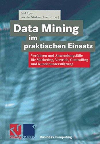Data Mining im praktischen Einsatz: Verfahren und Anwendungsfälle für Marketing, Vertrieb, Controlling und Kundenunterstützung (XBusiness Computing) (German Edition)