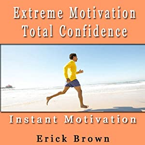 Extreme Motivation and Total Confidence Audiobook