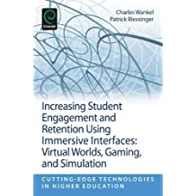 Increasing Student Engagement and Retention Using Immersive Interfaces: Virtual Worlds, Gaming, and Simulation...