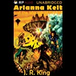 Arianna Kelt and the Wizards of Skyhall | J. R. King