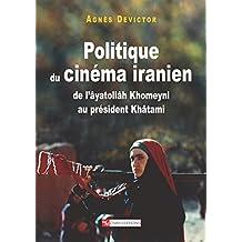 Politique du cinéma iranien: De l'âyatollâ Khomeyni au président Khâtami (Cinéma et audiovisuel)