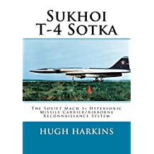 Sukhoi T-4 Sotka: The Soviet Mach 3+ Hypersonic Missile Carrier/Airborne Reconnaissance System