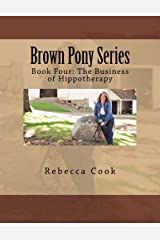 Brown Pony Series: Book Four: The Business of Hippotherapy Paperback