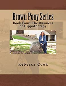Brown Pony Series: Book Four: The Business of Hippotherapy