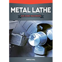 Metal Lathe for Home Machinists (Fox Chapel Publishing) Project-Based Course, Reference Guide, & Complete Introduction to Lathe Metalworking & Accessories, Including 12 Skill-Building Turning Projects