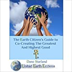 The Earth Citizen's Guide to Co-Creating the Greatest and Highest Good | Dane Starland