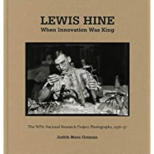 Lewis Hine: When Innovation Was King: The WPA National Research Project Photographs, 1936-37