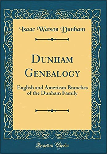 Dunham Genealogy English And American Branches Of The Dunham Family Classic Reprint Dunham Isaac Watson 9781528262552 Amazon Com Books