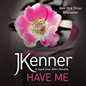 Have Me: A Stark Ever After Novella 1 | J. Kenner