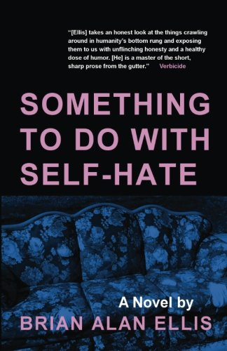 Something to Do with Self-Despise: A Novel