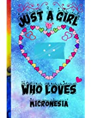 Just A Girl Who Loves Micronesia notebook: Journal and Notebook - Composition Size (6x9) With 120 Lined Pages, Perfect for Journal, Just a girl who loves Micronesia Lovers, notebook For Girl.Womans.Boys And Kids