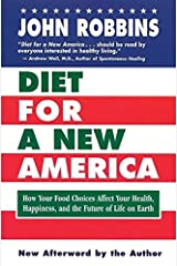 Diet for a New America: How Your Food Choices Affect Your Health, Happiness and the Future of Life on Earth Second Edition Paperback
