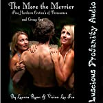 The More the Merrier: Five Hardcore Eroticas of Threesomes and Group Sex | Lanora Ryan,Vivian Lee Fox