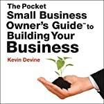 The Pocket Small Business Owner's Guide to Building Your Business | Kevin Devine
