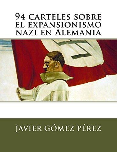 94 carteles sobre el expansionismo nazi en Alemania (Spanish Edition) [Javier Gomez Perez] (Tapa Blanda)