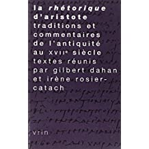 La Rhetorique D'Aristote: Traditions Et Commentaires de L'Antiquite Au Xviie Siecle