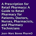 A Prescription for Retail Pharmacy: A Guide to Retail Pharmacy for Patients, Doctors, Nurses, Pharmacists, and Pharmacy Technicians | Jean-Marc Bovee