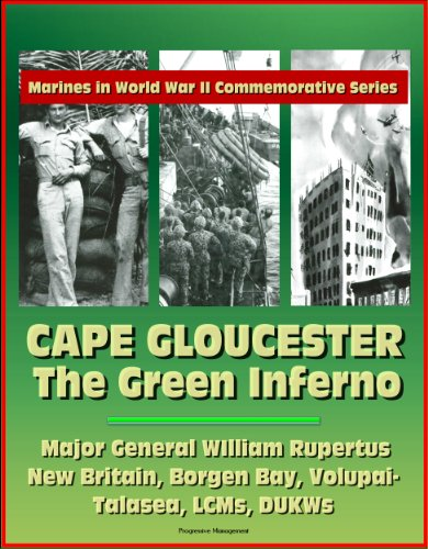 Marines in World War II Commemorative Series - Cape Gloucester: The Green Inferno, Major General WIlliam Rupertus, New Britain, Borgen Bay, Volupai-Talasea, LCMs, DUKWs