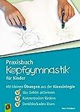 Praxisbuch Kopfgymnastik für Kinder: Mit kleinen Übungen aus der Kinesiologie das Gehirn aktivieren, Konzentration fördern, Denkblockaden lösen