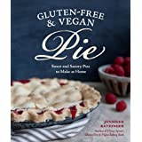 Gluten-Free and Vegan Pie: More than 50 Sweet & Savory Pies to Make at Home