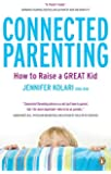 Connected Parenting: How To Raise A Great Kid