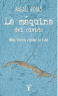 La máquina del olvido: Mito, historia y poder en Cuba (Pensamiento/Taurus
