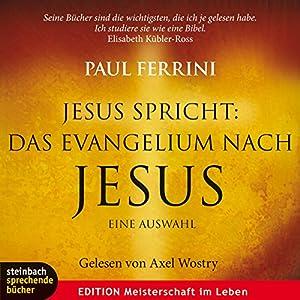 Jesus spricht: Das Evangelium nach Jesus Hörbuch