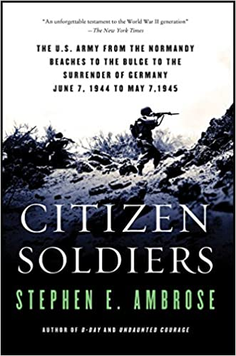 Citizen Soldiers: The U S Army from the Normandy Beaches to