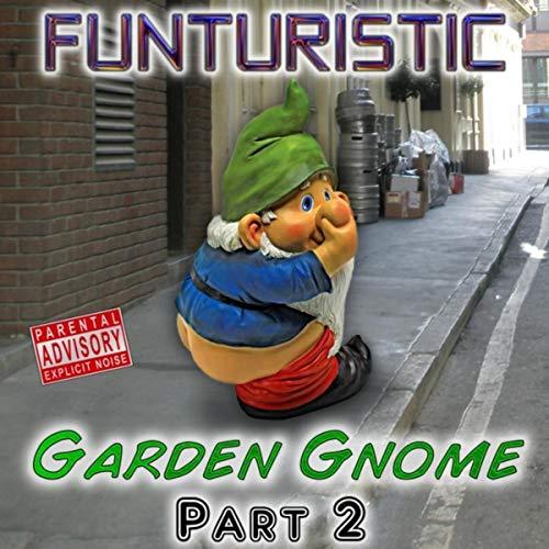 Garden Gnome Part 2 [Explicit] - Garden Gnome Part