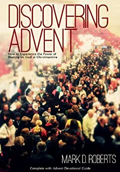 Discovering Advent: How to Experience the Power of Waiting on God at Christmastime by [Roberts, Mark D. ]