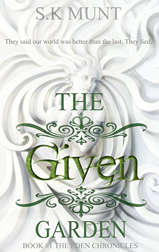 The Given Garden (Parts 1 & 2 Combined) (The Eden Chronicles) by [Munt, S.K]