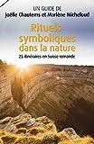 Rituels symboliques dans la nature, 25 itinéraires en Suisse romande