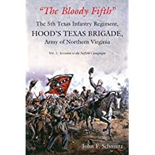 """""""the Bloody Fifth""""-the 5th Texas Infantry Regiment, Hood's Texas Brigade, Army of Northern Virginia: Volume 1: Secession to the Suffolk Campaign"""
