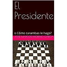 El Presidente: o Cómo carambas le hago? (Spanish Edition)