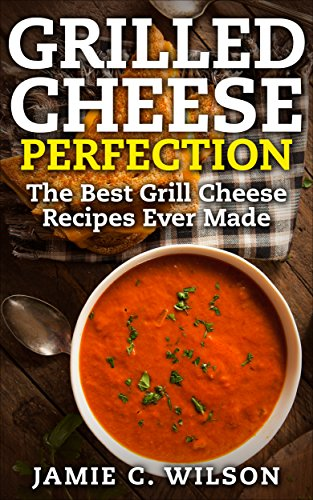 Grilled Cheese Perfection: The Best Grill Cheese Recipes Ever Made