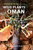 Field Guide to the Wild Plants of Oman, Helen Pickering and Annette Patzelt, 184246177X