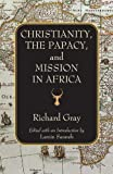 Christianity, the Papacy, and Mission in Africa, Richard Gray, 1570759863