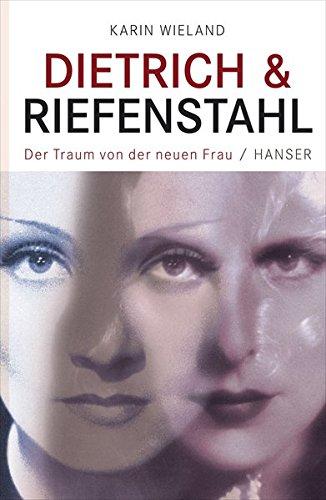 Dietrich & Riefenstahl: Der Traum von der neuen Frau