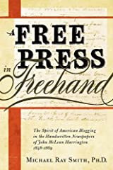 A Free Press in FreeHand: The Spirit of American Blogging in the Handwritten Newspapers of John McLean Harrington 1858-1869 Paperback