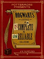 Hogwarts: An Incomplete and Unreliable Guide (Pottermore Presents)