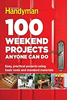 Book Cover: 100 Weekend Projects Anyone Can Do: Easy, practical projects using basic tools and standard materials