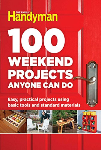 100 Weekend Projects Anyone Can Do: Easy, practical projects using basic tools and standard materials (100 Materials Outdoor)