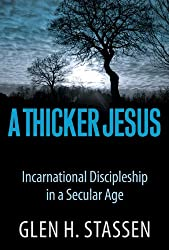 A Thicker Jesus: Incarnational Discipleship in a Secular Age