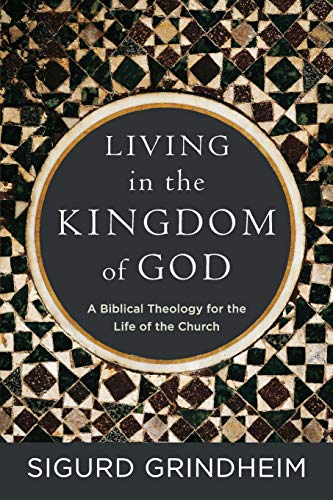 Living in the Kingdom of God (God Of The Living A Biblical Theology)