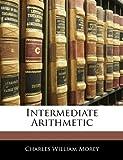 Intermediate Arithmetic, Charles William Morey, 114453948X