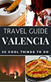 Valencia Travel Guide 2019 : Top 20 Local Places You Can t Miss in Valencia Spain